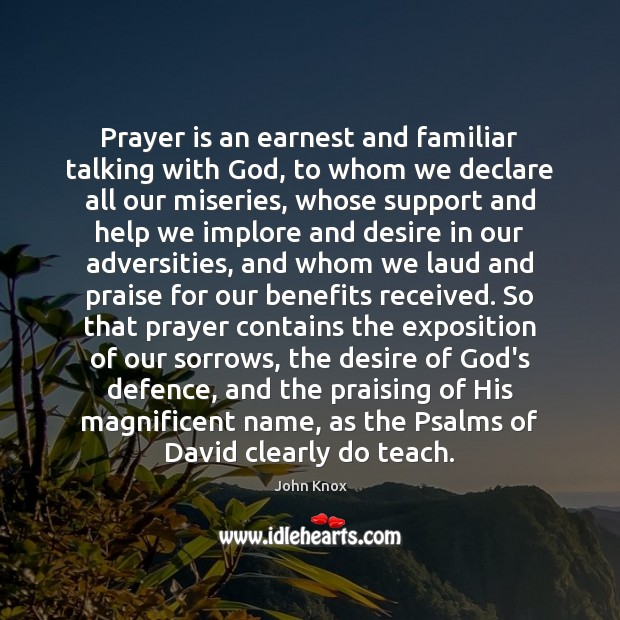 Prayer is an earnest and familiar talking with God, to whom we John Knox Picture Quote