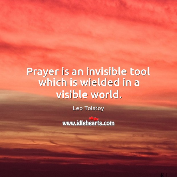 Prayer is an invisible tool which is wielded in a visible world. Image