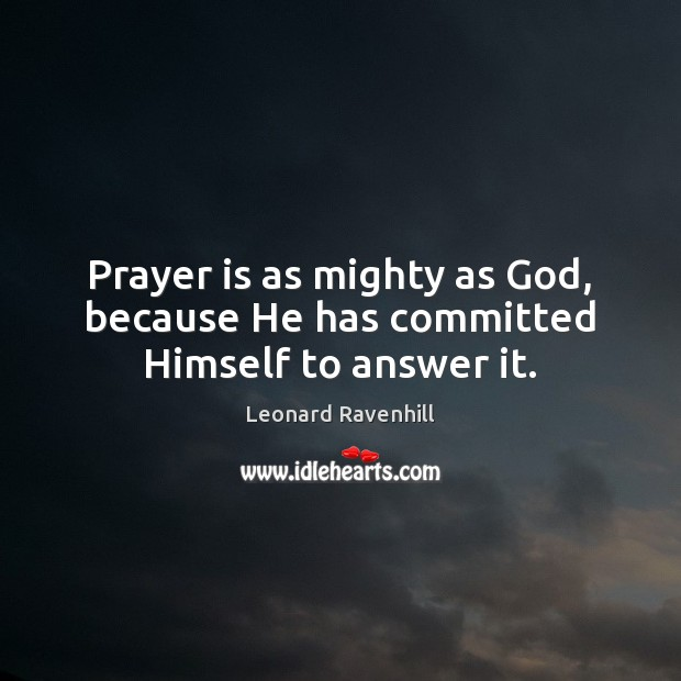 Prayer is as mighty as God, because He has committed Himself to answer it. Prayer Quotes Image