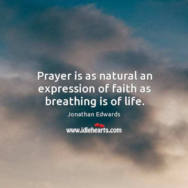 Image, Prayer is as natural an expression of faith as breathing is of life.