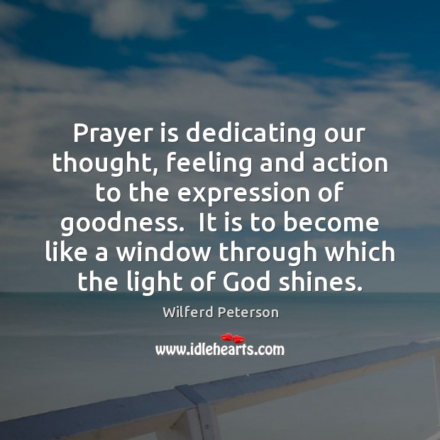 Prayer is dedicating our thought, feeling and action to the expression of Prayer Quotes Image