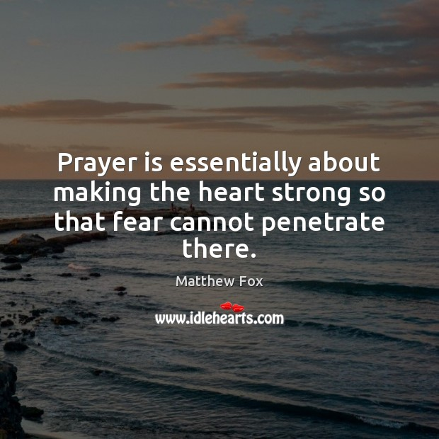Prayer is essentially about making the heart strong so that fear cannot penetrate there. Prayer Quotes Image
