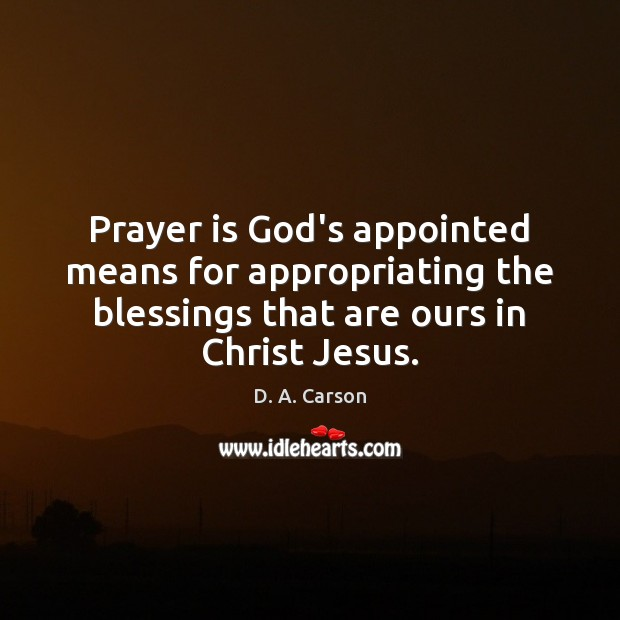 Prayer is God's appointed means for appropriating the blessings that are ours Prayer Quotes Image