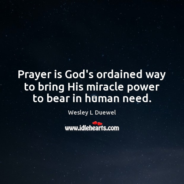 Prayer is God's ordained way to bring His miracle power to bear in human need. Prayer Quotes Image
