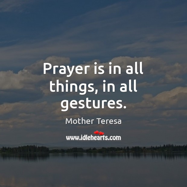 Image, Prayer is in all things, in all gestures.