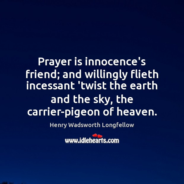 Image, Prayer is innocence's friend; and willingly flieth incessant 'twist the earth and