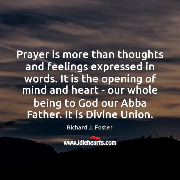 Image, Prayer is more than thoughts and feelings expressed in words. It is