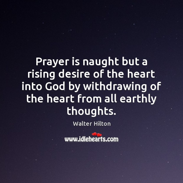 Prayer is naught but a rising desire of the heart into God Prayer Quotes Image