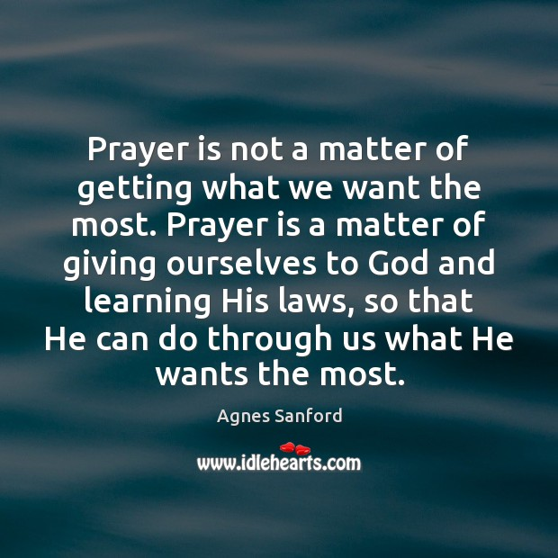 Image, Prayer is not a matter of getting what we want the most.