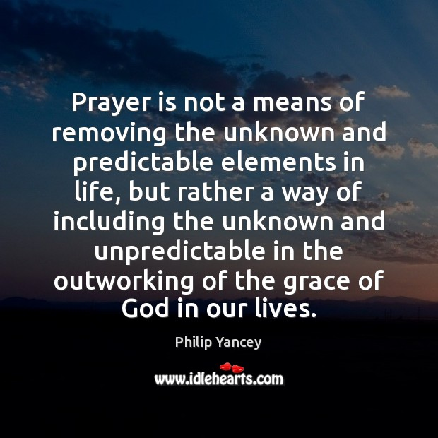Prayer is not a means of removing the unknown and predictable elements Prayer Quotes Image
