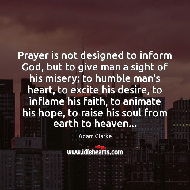 Prayer is not designed to inform God, but to give man a Prayer Quotes Image