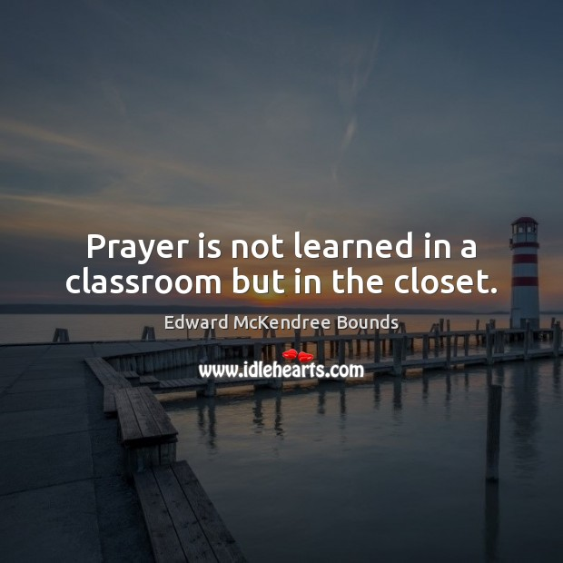 Image, Prayer is not learned in a classroom but in the closet.