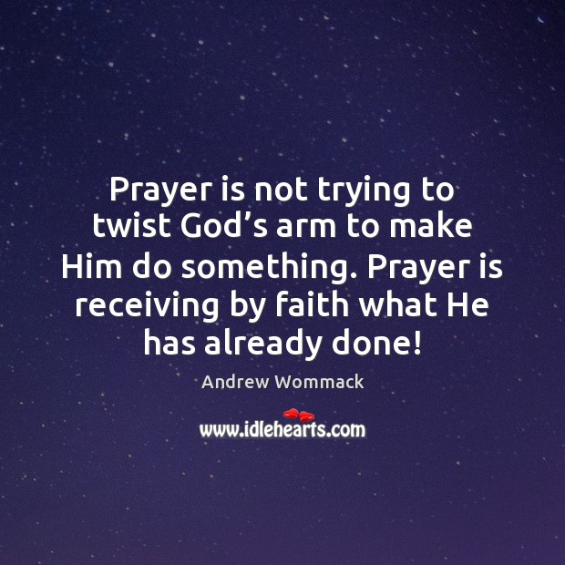 Prayer is not trying to twist God's arm to make Him Image