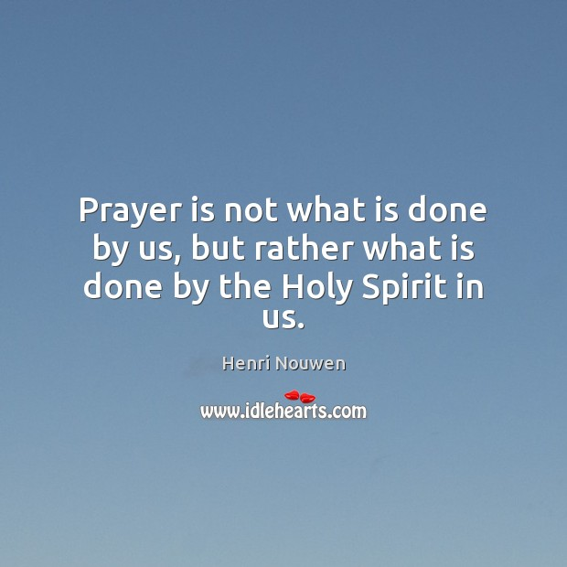 Image, Prayer is not what is done by us, but rather what is done by the Holy Spirit in us.