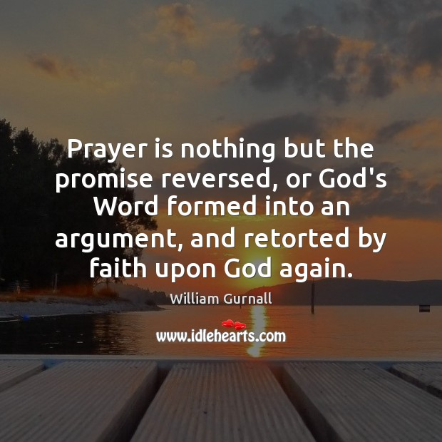 Prayer is nothing but the promise reversed, or God's Word formed into William Gurnall Picture Quote