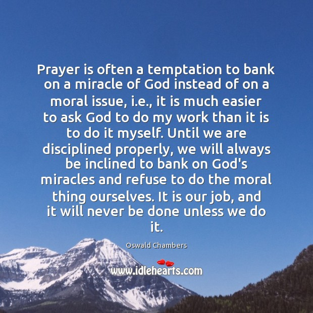 Image, Prayer is often a temptation to bank on a miracle of God