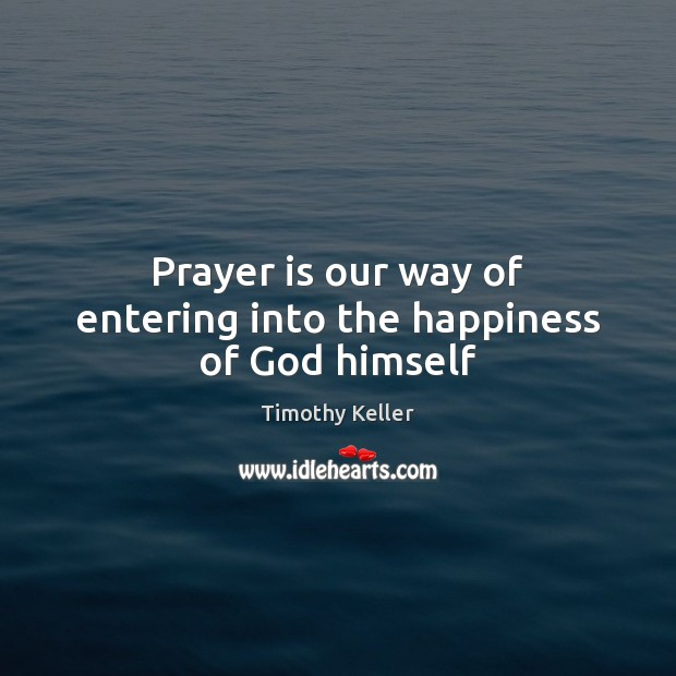 Prayer is our way of entering into the happiness of God himself Prayer Quotes Image