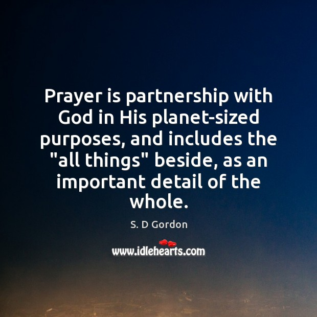 """Prayer is partnership with God in His planet-sized purposes, and includes the """" Prayer Quotes Image"""