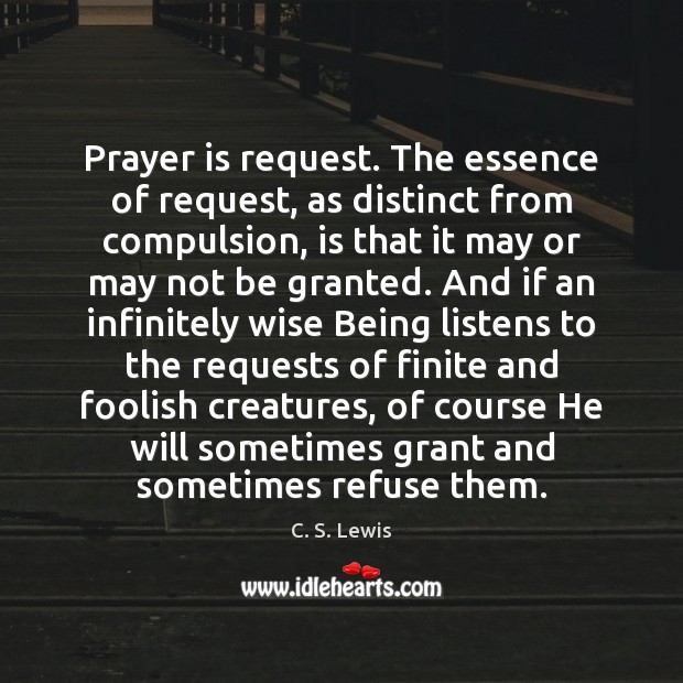 Image, Prayer is request. The essence of request, as distinct from compulsion, is