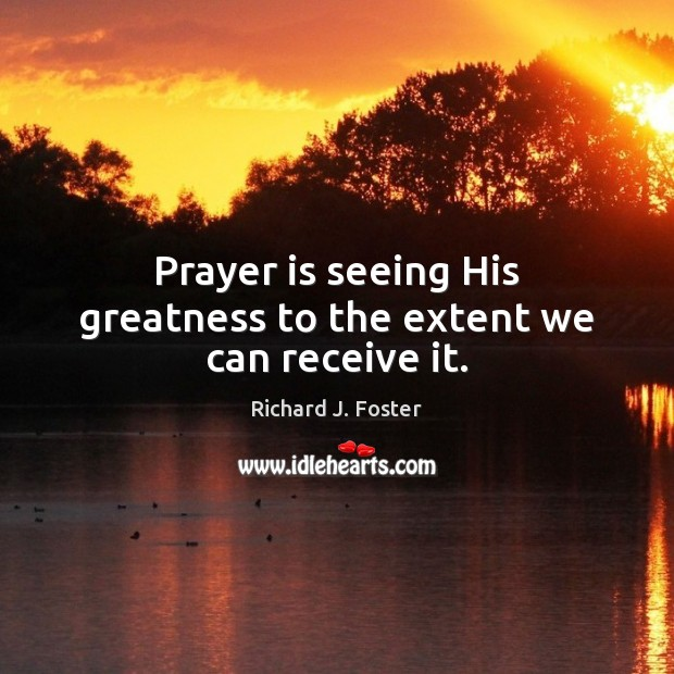 Image, Prayer is seeing His greatness to the extent we can receive it.
