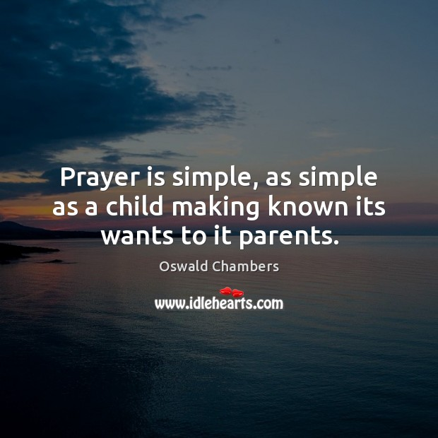 Prayer is simple, as simple as a child making known its wants to it parents. Prayer Quotes Image