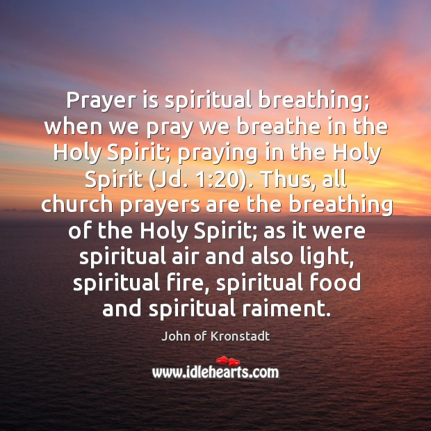 Prayer is spiritual breathing; when we pray we breathe in the Holy John of Kronstadt Picture Quote