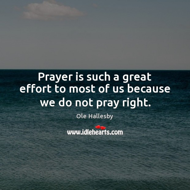Prayer is such a great effort to most of us because we do not pray right. Image