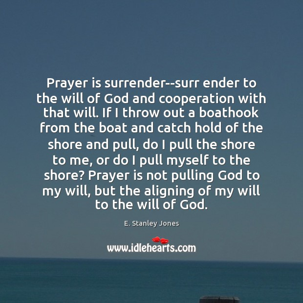 Prayer is surrender–surr ender to the will of God and cooperation with E. Stanley Jones Picture Quote