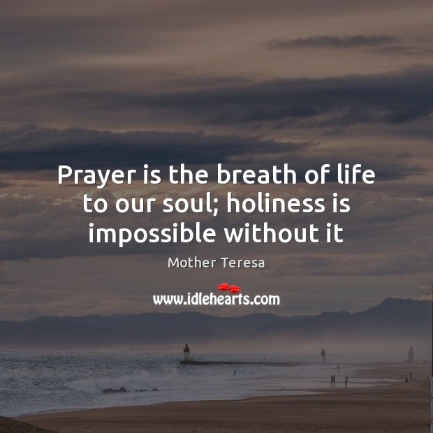 Image, Prayer is the breath of life to our soul; holiness is impossible without it