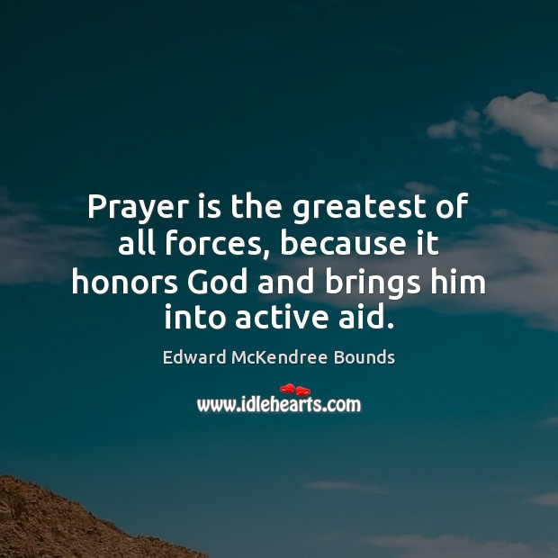 Image, Prayer is the greatest of all forces, because it honors God and