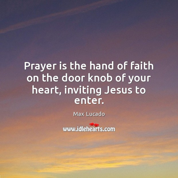 Image, Prayer is the hand of faith on the door knob of your heart, inviting Jesus to enter.