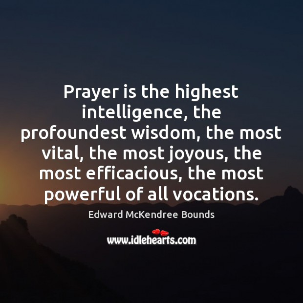 Image, Prayer is the highest intelligence, the profoundest wisdom, the most vital, the
