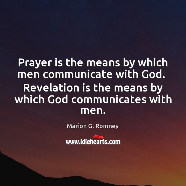 Prayer is the means by which men communicate with God.  Revelation is Prayer Quotes Image