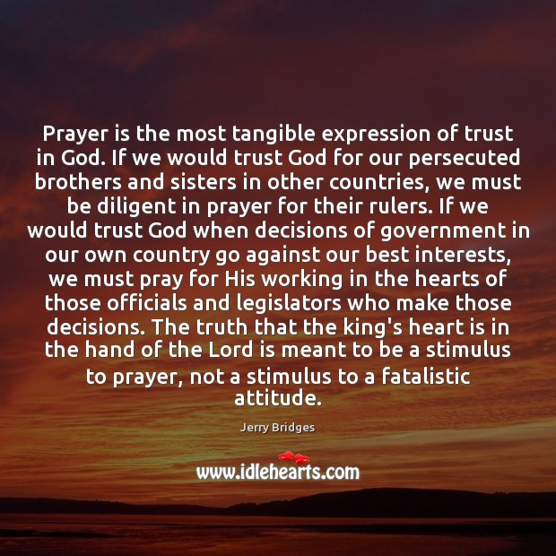 Prayer is the most tangible expression of trust in God. If we Jerry Bridges Picture Quote