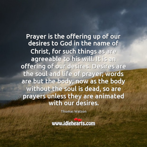 Prayer is the offering up of our desires to God in the Thomas Watson Picture Quote