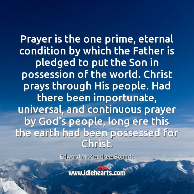 Prayer is the one prime, eternal condition by which the Father is Father Quotes Image
