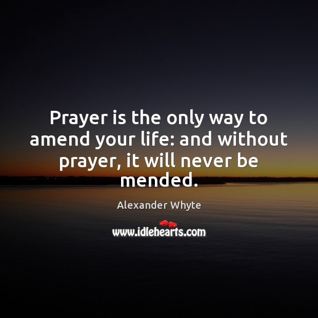Image, Prayer is the only way to amend your life: and without prayer, it will never be mended.
