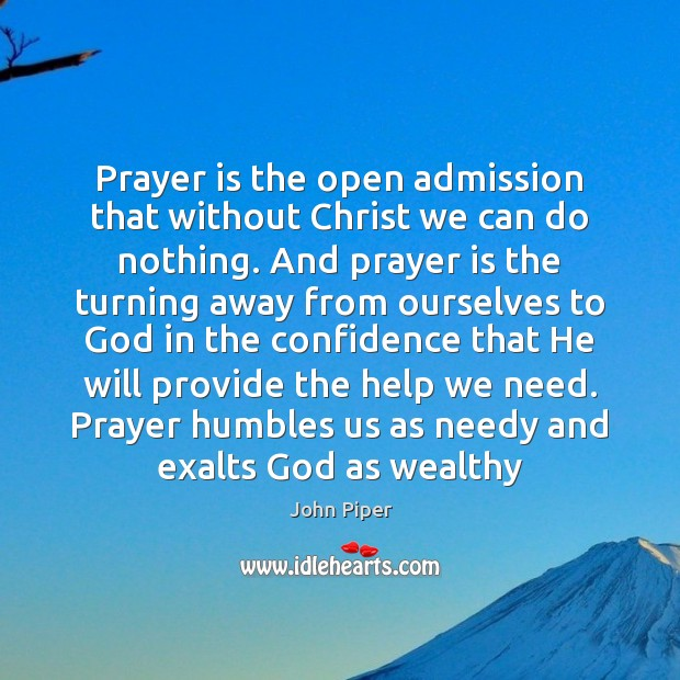Prayer is the open admission that without Christ we can do nothing. Image