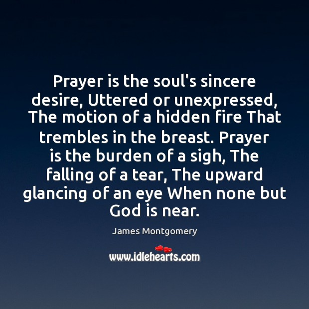 Prayer is the soul's sincere desire, Uttered or unexpressed, The motion of Hidden Quotes Image