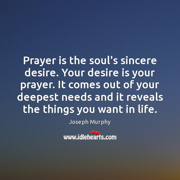 Prayer is the soul's sincere desire. Your desire is your prayer. It Prayer Quotes Image
