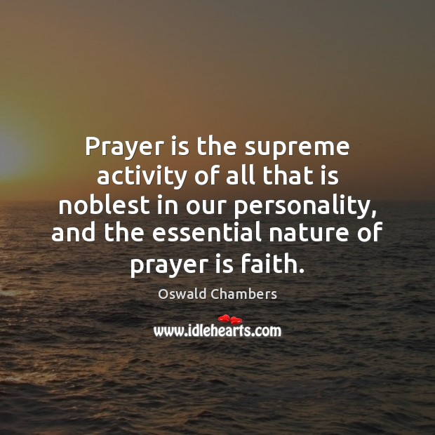 Image, Prayer is the supreme activity of all that is noblest in our