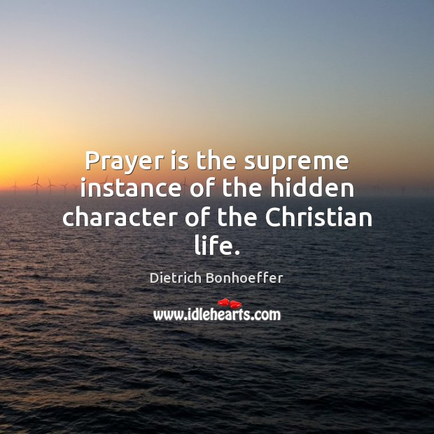 Prayer is the supreme instance of the hidden character of the Christian life. Image