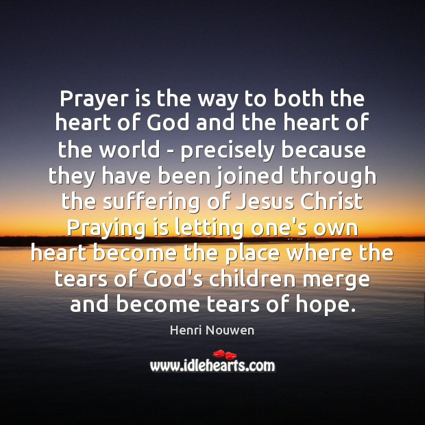 Prayer is the way to both the heart of God and the Henri Nouwen Picture Quote