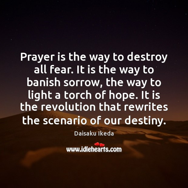 Prayer is the way to destroy all fear. It is the way Daisaku Ikeda Picture Quote