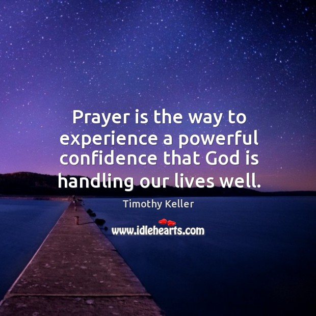 Prayer is the way to experience a powerful confidence that God is handling our lives well. Image