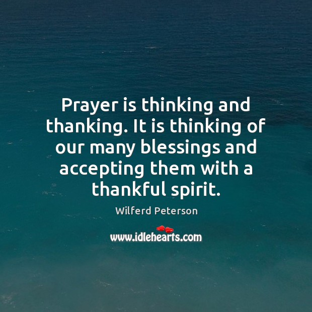 Image, Prayer is thinking and thanking. It is thinking of our many blessings