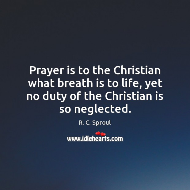 Prayer is to the Christian what breath is to life, yet no Prayer Quotes Image