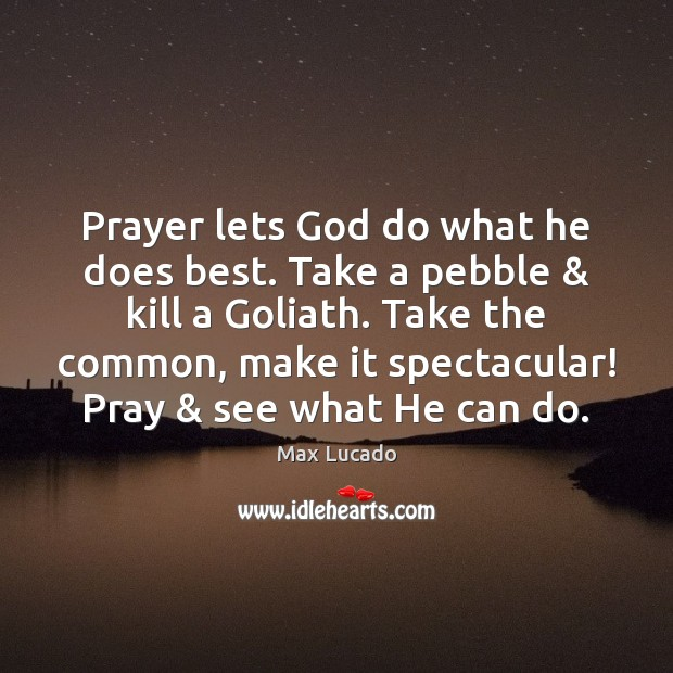 Image, Prayer lets God do what he does best. Take a pebble & kill