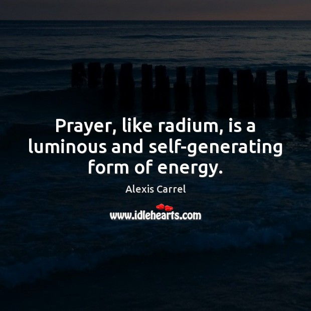 Image about Prayer, like radium, is a luminous and self-generating form of energy.