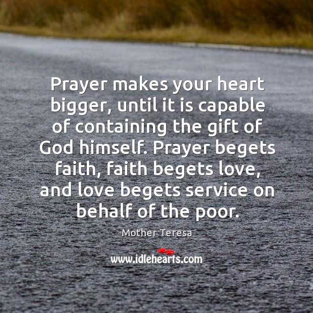 Prayer makes your heart bigger, until it is capable of containing the Image